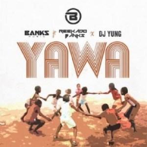 Banks Music - Yawa ft Reekado Banks x DJ Yung